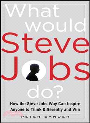 What Would Steve Jobs Do?―How the Steve Jobs Way Can Inspire Anyone to Think Differently and Win