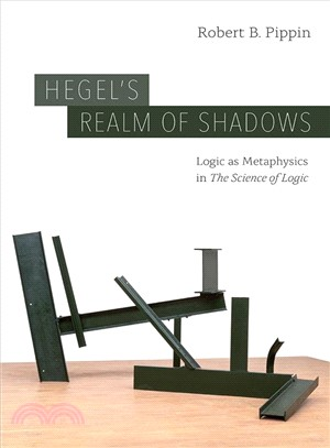 Hegel Realm of Shadows ― Logic As Metaphysics in he Science of Logic