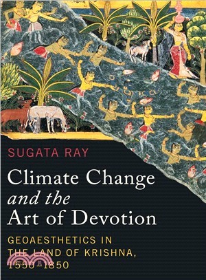 Climate Change and the Art of Devotion ― Geoaesthetics in the Land of Krishna, 1550-1850