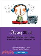 Flying Solo: How to Soar Above Your Lonely Feelings, Make Friends, and Find the Happiest You