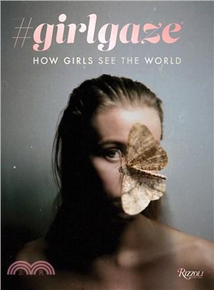 #girlgaze:how girls see the world
