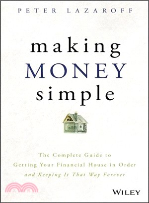 Making Money Simple ― The Complete Guide to Getting Your Financial House in Order and Keeping It That Way Forever