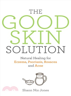 The Good Skin Solution ― Natural Healing for Eczema, Psoriasis, Rosacea and Acne