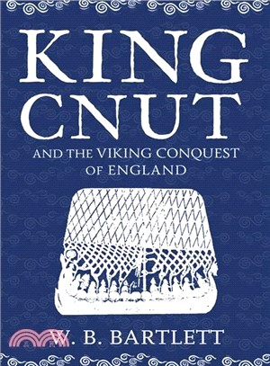 King Cnut and the Viking Conquest of England