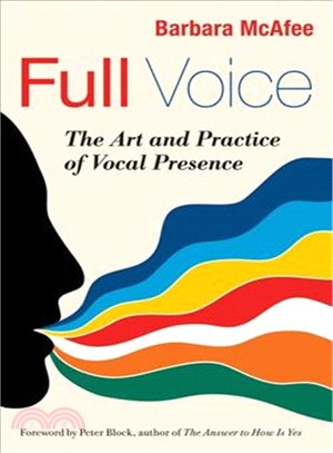 Full Voice:The Art and Practice of Vocal Presence