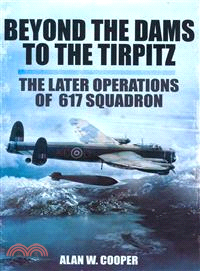 Beyond the Dams to the Tirpitz ― The Later Operations of 617 Squadron