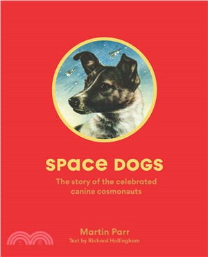 Space Dogs ― The Story of the Celebrated Canine Cosmonauts