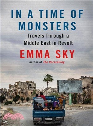 In a Time of Monsters ― Travels Through a Middle East in Revolt