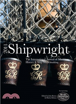 Shipwright 2011: The International Annual of Maritime History & Ship Modelmaking
