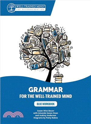 Grammar for the Well-trained Mind ― Blue Workbook; a Complete Course for Young Writers, Aspiring Rhetoricians, and Anyone Else Who Needs to Understand How English Works